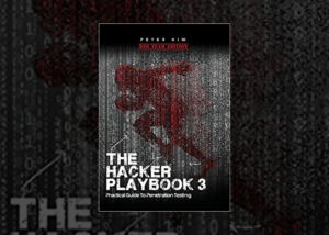The Hacker Playbook 3: Practical Guide To Penetration Testing by Peter Kim